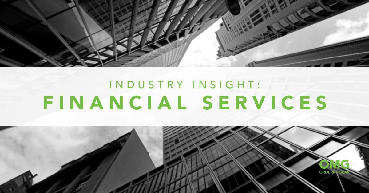 Financial Services Industry Insights OrderMyGear Blog